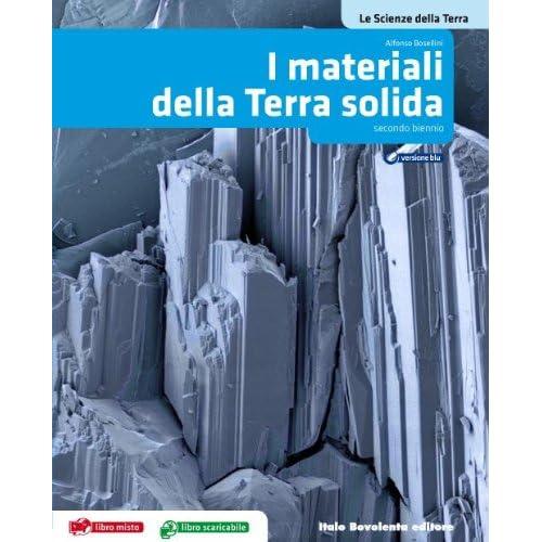 Le Scienze Della Terra. Materiali Della Terra Solida. Per Le Scuole Superiori. Con Espansione Online