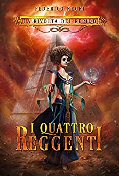 La Rivolta dei Repidd: I Quattro Reggenti - Romanzo Fantasy di [Negri, Federico]
