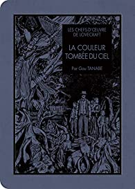 Les chefs d'oeuvres de Lovecraft - La Couleur tombée du ciel par Gou Tanabe