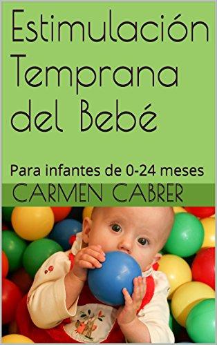 Estimulación Temprana del Bebé: Para infantes de 0-24 meses por Carmen Cabrer