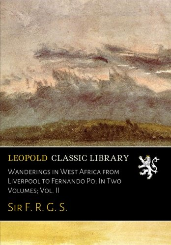 Wanderings in West Africa from Liverpool to Fernando Po; In Two Volumes; Vol. II por Sir F. R. G. S.