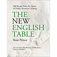 The New English Table: 200 Recipes from the Queen of Thrifty, Inventive Cooking: Over 200 Recipes That Will Not Cost the Earth