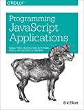 Programming JavaScript Applications: Robust Web Architecture with Node, HTML5, and Modern JS Librari: Written by Eric Elliott, 2014 Edition, (1st Edition) Publisher: O'Reilly Media [Paperback]