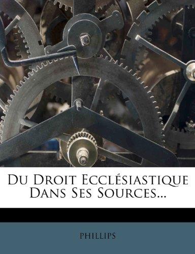 Du Droit Ecclesiastique Dans Ses Sources...