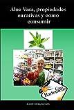 Aloe Vera, propiedades curativas y como consumir: Descripción del Aloe Vera, propiedades curativas, como cuidar, como recolectar y diferentes maneras ... con recetas de ejemplo. (Casa Bartomeus)