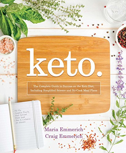 Keto: The Complete Guide to Success on the Ketogenic Diet, Including Simplified Science and No-Cook ...