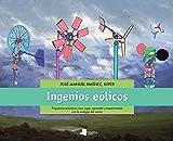 Ingenios eólicos: Propuestas prácticas para jugar, aprender y experimentar con la energía del viento (Ecología)