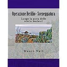 Operazione Berillio - Sceneggiatura: Lungo la pista delle scorie nucleari (Enrico Fiorani) (Italian Edition)