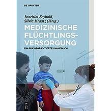 Medizinische FLüchtlingsversorgung: Ein Praxisorientiertes Handbuch