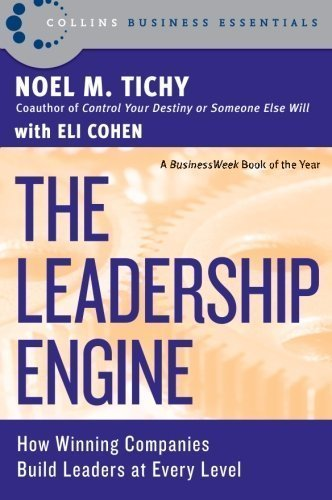 The Leadership Engine: How Winning Companies Build Leaders at Every Level (Harper Business Essentials) by Noel M. Tichy ( 2002 )