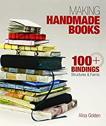 Making Handmade Books: 100+ Bindings, Structures & Forms