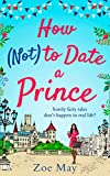 How (Not) to Date a Prince: you're invited to the most romantic royal wedding of th...