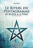 Le rituel du Pentagramme de Renvoi à la Terre: Etude Complète