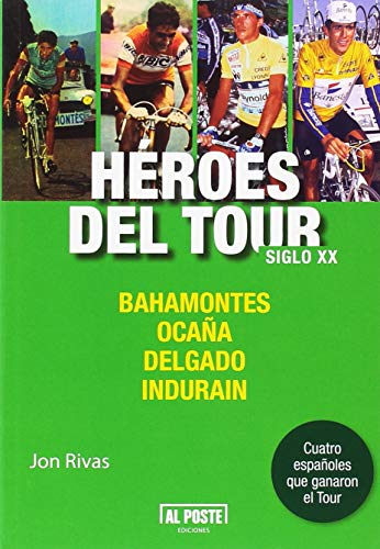 Héroes del Tour. Siglo XX (Al Poste) por Jon Rivas Albizu