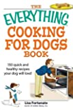 The Everything Cooking For Dogs Book: 150 Quick and Healthy Recipes Your Dog Will Love (Everything S.)