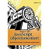 JavaScript objektorientiert: Verständlicher, flexibler, effizienter programmieren
