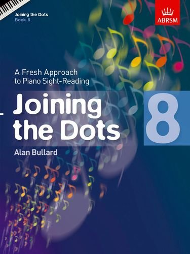 Joining the Dots, Book 8 (Piano): A Fresh Approach to Piano Sight-Reading (Joining the dots (ABRSM))
