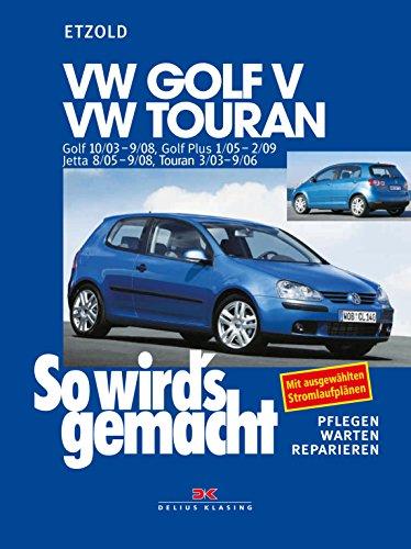 VW Golf V 10/03-9/08+VW Touran I 3/03-9/06+VW Golf Plus 1/05-2/09+VW Jetta 8/05-9/08: So wird´s gemacht - Band 133 (Golf 200)