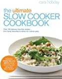 The Ultimate Slow Cooker Cookbook: Over 100 delicious, fuss-free recipes - from family favourites to dishes for a dinner party