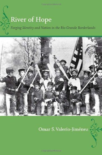 River of Hope: Forging Identity and Nation in the Rio Grande Borderlands by Omar S. Valerio-Jiménez (2013-01-16)