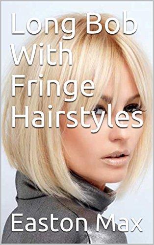 Long Bob With Fringe Hairstyles Ebook Easton Max Amazon