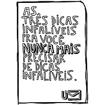 As 3 dicas infalíveis pra você nunca mais precisar de dicas infalíveis (Portuguese Edition)