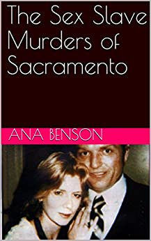 The Sex Slave Murders of Sacramento (English Edition) de [Benson, Ana]