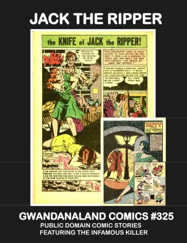 Domain Collection (Jack The Ripper: Gwandanaland Comics #325 -- A Collection of Public Domain Stories Featuring the Infamous Killer)