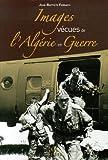 Images vécues de l'Algérie en guerre