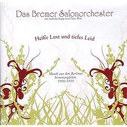 Das Bremer Salonorchester - Heiße Lust und tiefes Leid - Musik aus den Berliner Sommergärten 1900-1930
