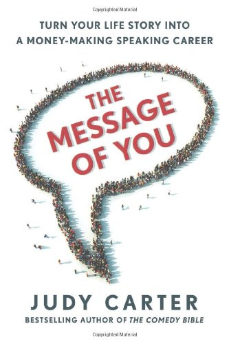 The Message of You: Turn Your Life Story into a Money-making Speaking Career por Judy Carter