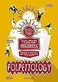 Polpettology. Storia, filosofia e ricette della polpetta. Teoria e pratica del cibo più amato al mondo