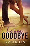 How to Say Goodbye: A New Adult Romance Novel (English Edition)