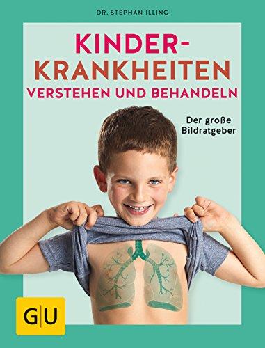 Kinderkrankheiten verstehen und behandeln: Der große Bildratgeber (GU Einzeltitel Partnerschaft &...