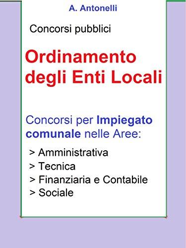 Concorso Impiegato comunale - Ordinamento degli Enti Locali: Manuale per concorsi per Collaboratore professionale, Istruttore, Istruttore direttivo
