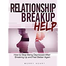 Relationship Breakup Help: How to Stop Being Depressed After Breaking Up and Feel Better Again (Depression After Relationship Breakup, Healing After Relationship Ends Book 1) (English Edition)