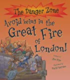 Danger Zone: Avoid Being in the Great Fire of London (The Danger Zone)