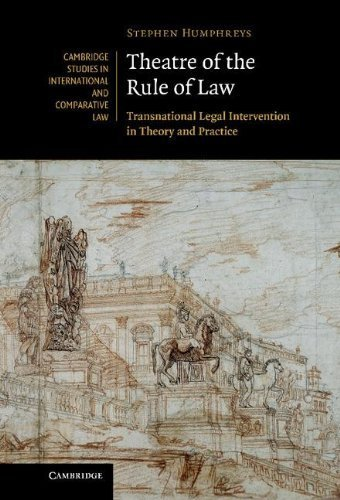 Theatre of the Rule of Law: Transnational Legal Intervention in Theory and Practice (Cambridge Studies in International and Comparative Law) 1st edition by Humphreys, Stephen (2010) Hardcover