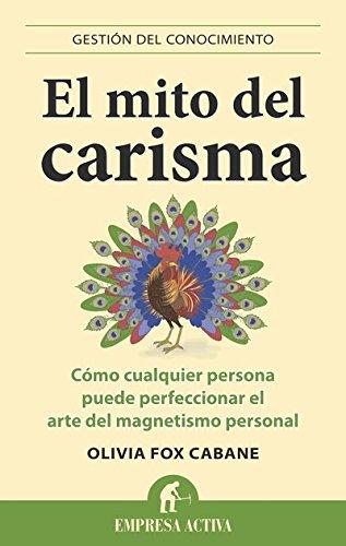 El mito del carisma (Gestión del conocimiento) por Olivia Fox Cabane