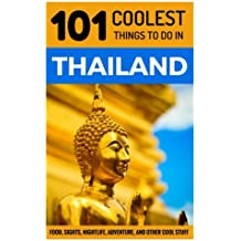 Thailand Travel Guide: 101 Coolest Things to Do in Thailand (Chiang Mai, Phuket, Thai Islands, Koh Phangan, Bangkok, Southeast Asia Travel Guide)