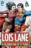 Lois Lane: A Celebration of 75 Years (English Edition)