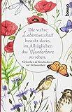 Die wahre Lebensweisheit besteht darin, im Alltäglichen das Wunderbare zu sehen: Gedanken & Geschichten zur Gelassenheit - Heinrich Böll
