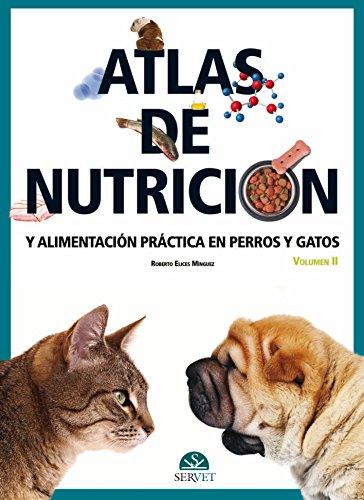 Atlas de nutrición y alimentación práctica en perros y gatos. Volumen II - Libros de veterinaria - Editorial Servet por Roberto Élices Mínguez