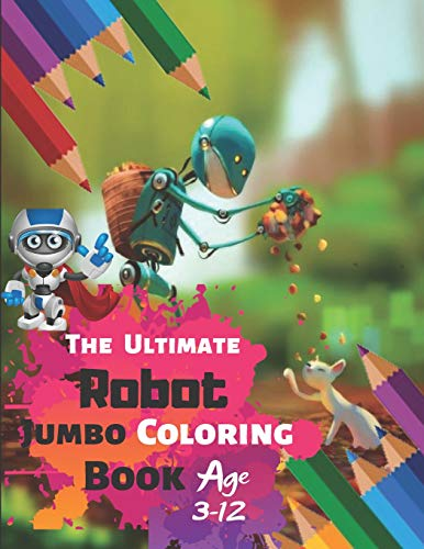 The Ultimate Robot Jumbo Coloring Book Age 3-12: ROBOT COLORING BOOK For Boys and Kids Coloring Books Boys, Girls, and Everyone With 33 High-quality ... and High-Quality matte finished Super Cover - Armee Lego-kits