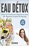 Eau Détox| Mincir et Purifier son Organisme avec 30+ Recettes Simples et Rapides, avec moins de 4 ingrédients Déjà Présents dans votre Cuisine. 3ème Édition.
