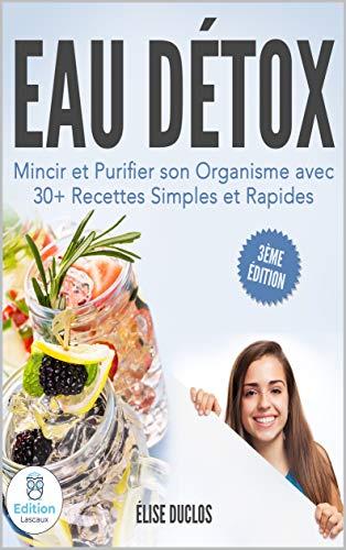 Couverture du livre Eau Détox| Mincir et Purifier son Organisme avec 30+ Recettes Simples et Rapides, avec moins de 4 ingrédients Déjà Présents dans votre Cuisine. 3ème Édition.