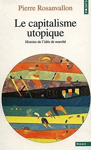 Le capitalisme utopique. Critique de l'idéolo...