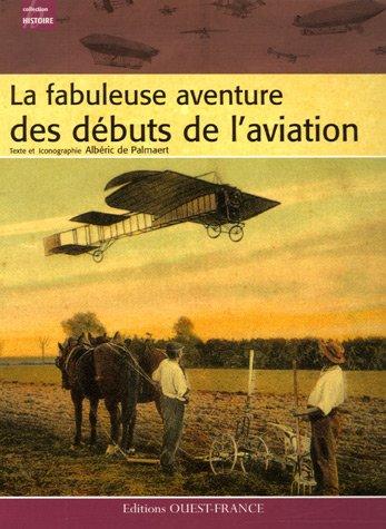La fabuleuse aventure des débuts de l'aviation par Albéric de Palmaert