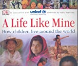 [(A Life Like Mine : How Children Live Around the World)] [By (author) DK Publishing] published on (January, 2006)