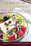 A Taste of The Mediterranean: Delicious Greek Recipes to Boost Your Health - Try These Wonderful Mediterranean Delicacies